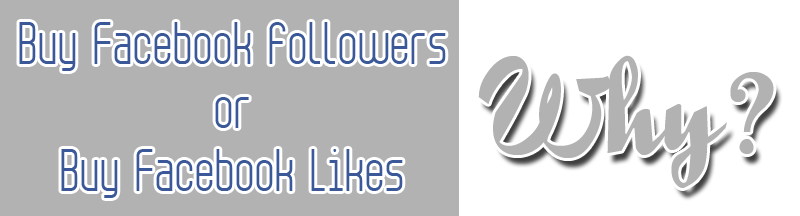 Buy Facebook followers or Buy Facebook Likes, why?