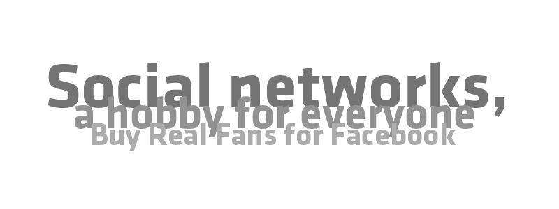 Social networks, a hobby for everyone - Buy Real Fans for Facebook