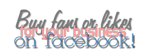Buy Fans or Likes for your Business on Facebook!
