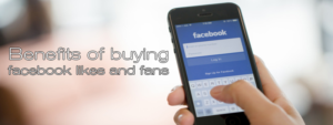 What are the benefits that one can get making buying fans and likes on Facebook