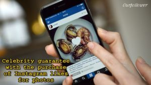Celebrity guarantee with the purchase of Instagram likes for photos