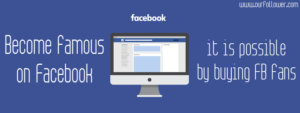 Become famous on Facebook, it is possible by buying FB fans