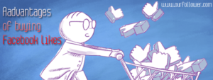 The advantages of buying Facebook likes for the credibility of your post and Page